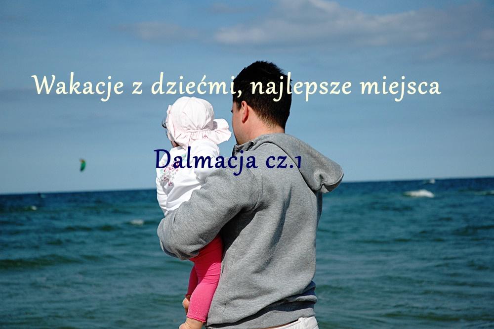 Wakacje z dziećmi - Dalmacja
